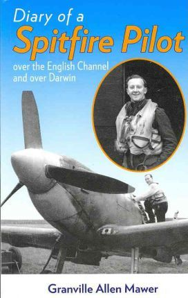 Diary of a Spitfire Pilot : Over the English Channel and Over Darwin