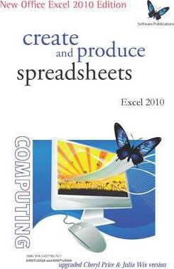Create and Produce Spreadsheets - Excel 2010