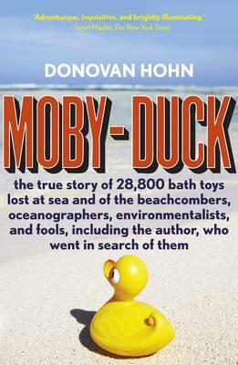 Moby-Duck: The True Story of 28,800 Bath Toys Lost at Sea and of the Beachcombers, Oceanographers, Environmentalists, and Fools, Including the Author, Who Went in Search of Them