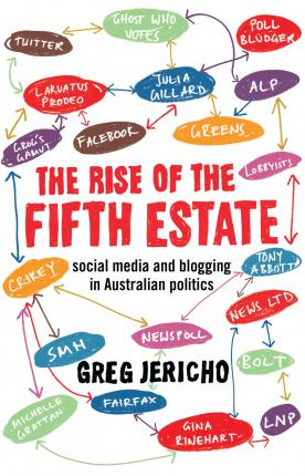 The Rise of the Fifth Estate: social media and blogging in Australianpolitics