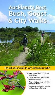 Auckland Walks : The Full-Colour Guide to Over 40 Fantastic Walks
