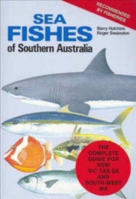 Sea Fishes of Southern Australia : Complete Field Guide for Anglers