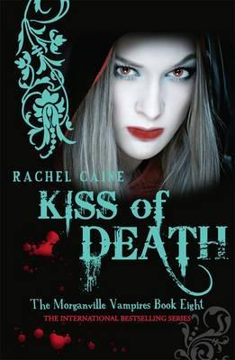 Kiss Of Death: The Morganville Vampires Book Eight