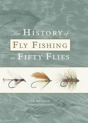 the history of fly fishing in fifty flies ian whitelaw