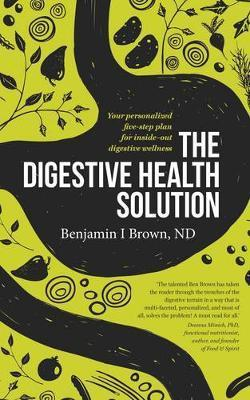 The Digestive Health Solution : Your personalized five-step plan for inside-out digestive wellness