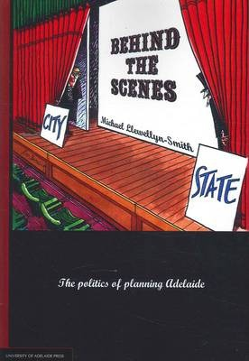 Behind the Scenes  the Politics of Planning Adelaide