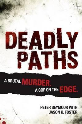 Deadly Paths  A Brutal Murder, a Cop on the Edge