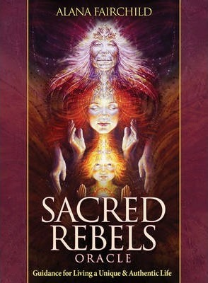 Sacred Rebel Oracle : Guidance for Living a Unique & Authentic Life