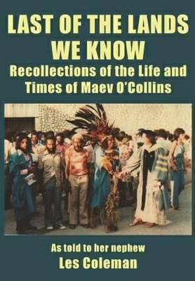 Last of the Lands We Know - Life and Times of Maev O'Collins