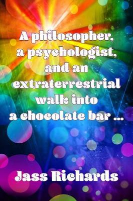 A philosopher, a psychologist, and an extraterrestrial walk into a chocolate bar ...
