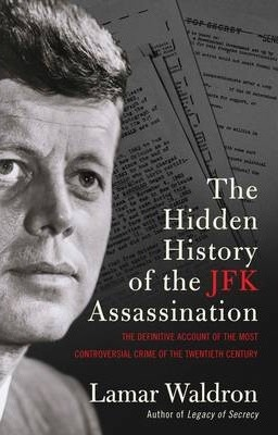 The Hidden History of the JFK Assassination  the definitive account of the most controversial crime of the twentieth century