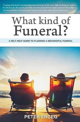 What Kind of Funeral? - A Self-Help Guide to Planning a Meaningful Funeral