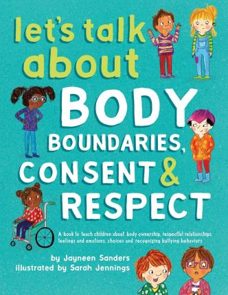 Let's Talk About Body Boundaries, Consent and Respect - Jayneen Sanders, Sarah Jennings