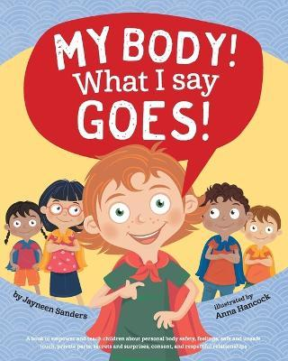 My Body! What I Say Goes! - Jayneen Sanders, Anna Hancock