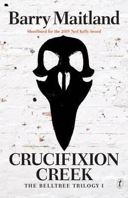 Crucifixion Creek : The Belltree Trilogy (Book One)