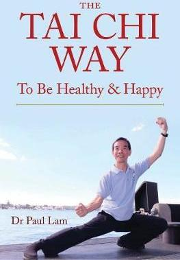 The Tai Chi Way : To Be Healthy and Happy