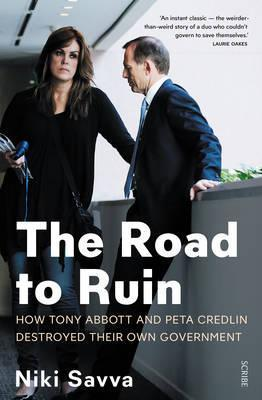 The Road to Ruin: How Tony Abbott and Peta Credlin Destroyed their own Government, Cover Image