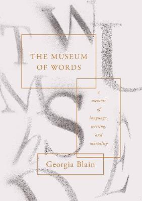 The Museum of Words A Memoir of Language, Writing, and Mortality