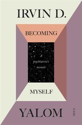 Becoming Myself: A Psychiatrist's Memoir - Irvin D. Yalom