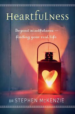 Heartfulness : Beyond Mindfulness - Finding Your Real Life