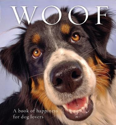 Woof : A book of happiness for dog lovers