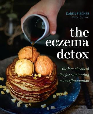 The Eczema Detox : The Low-Chemical Diet for Eliminating Skin Inflammation