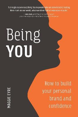Being You  How to Build Your Personal Brand and Confidence