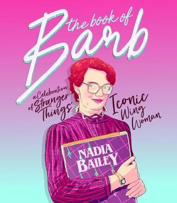Book of Barb : A celebration of Stranger Things' iconic wing woman