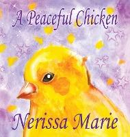 A Peaceful Chicken (An Inspirational Story Of Finding Bliss Within, Preschool Books, Kids Books, Kindergarten Books, Baby Books, Kids Book, Ages 2-8, Toddler Books, Kids Books, Baby Books, Kids Books)