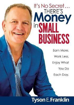 It's No Secret...There's Money in Small Business