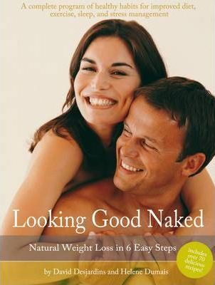 Looking Good Naked : Natural Weight Loss in 6 Easy Steps – David Desjardins