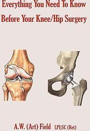 Everything You Need to Know Before Your Knee/Hip Surgery – Art Field