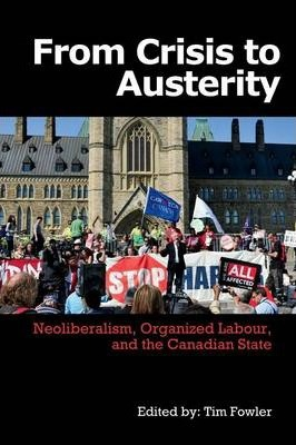 From Crisis to Austerity  Neoliberalism, Organized Labour and the Canadian State