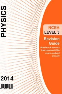 Ncea Level 3 Physics Revision Guide 2014