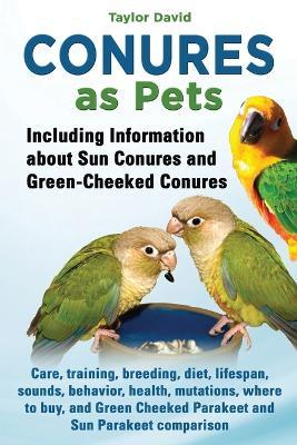 Conures as Pets - Including Information about Sun Conures and Green-Cheeked Conures Cover Image