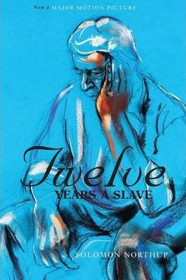Twelve Years a Slave (the Original Book from Which the 2013 Movie '12 Years a Slave' Is Based) (Illustrated)