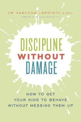 Discipline Without Damage : How to Get Your Kids to Behave Without Messing Them Up