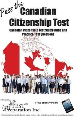Pass the Canadian Citizenship Test!: Complete Canadian Citizenship Test Study Guide and Practice Test Questions