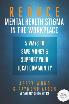 Reduce Mental Health Stigma In The Workplace Jeffy Wong