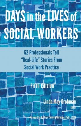 Days in the Lives of Social Workers  62 Professionals Tell Real-Life Stories From Social Work Practice