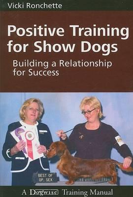 Positive Training for Show Dogs - Vicki M Ronchette