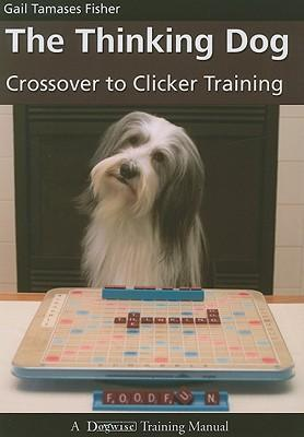 The Thinking Dog: Crossover to Clicker Training