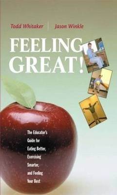 Feeling Great : The Educator's Guide for Eating Better, Exercising Smarter, and Feeling Your Best