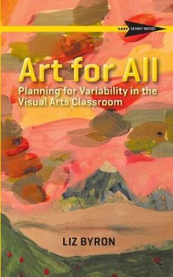 Art for All  Planning for Variability in the Visual Arts Classroom