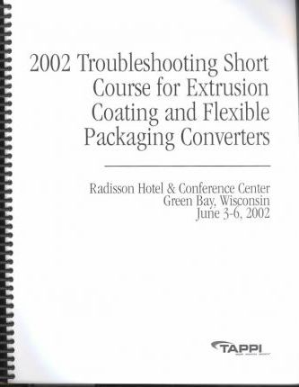 2002 Troubleshooting Short Course for Extrusion Coating and Flexible Packaging Converters