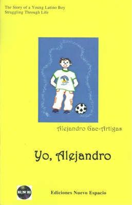 Yo, Alejandro : The Story of a Young Latino Boy Struggling Through Life