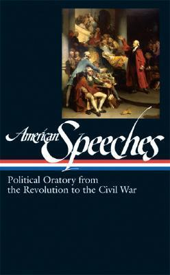 American Speeches : Political Oratory from the Revolution to the Civil War