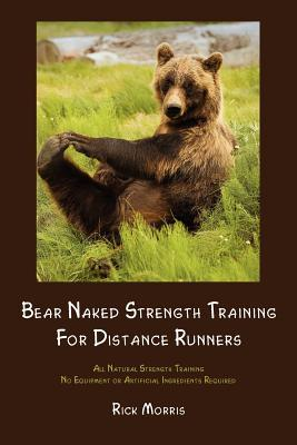 Bear Naked Strength Training for Distance Runners – Rick Morris