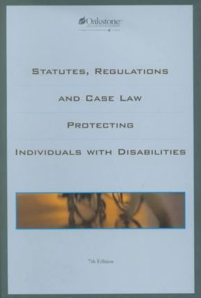 Statutes, Regulations and Case Law Protecting Individuals With Disabilities