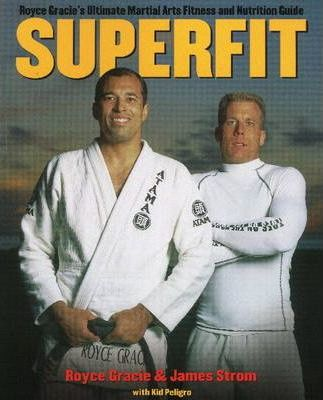 Superfit : Royce Gracie's Ultimate Martial Arts Fitness and Nutrition Guide